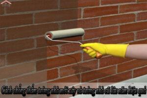 Cách chống thấm tường nhà mới xây và tường nhà cũ lâu năm hiệu quả