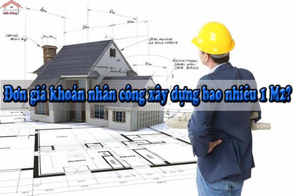 Đơn giá khoán nhân công xây dựng bao nhiêu 1 M2?