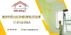Dịch vụ sửa lại căn hộ chung cư giá rẻ, uy tín tại TPHCM